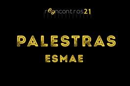 Reencontros21: Palestras ESMAE