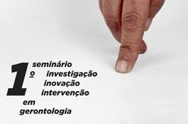 1.º Seminário Investigação, Inovação e Intervenção em Gerontologia