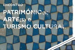 Encontros sobre Património(s), Arte(s) e Turismo Cultural