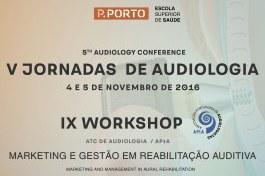 V Jornadas de Audiologia da ESS + IX Workshop Audiologia ESS/APtA
