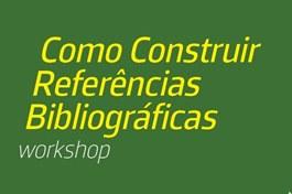 Workshop: Como Construir Referências Bibliográficas