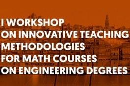 Workshop on Innovative Teaching Methodologies for Math Courses on Engineering Degrees